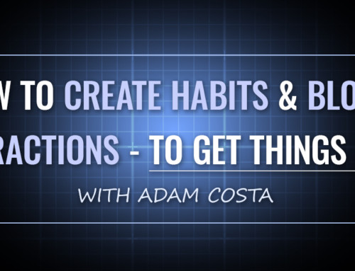 How To Create Habits And Block Distractions – To Get Things Done [OMP 024]